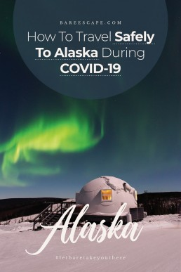 How To Travel Safely To Alaska During COVID-19 | Bare Escape